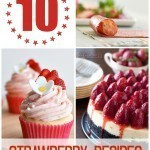 10 Must Try Strawberry Recipes